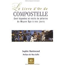 Le Livre d'or de Compostelle : Légendes et récits de pèlerins du Moyen Age à nos jours