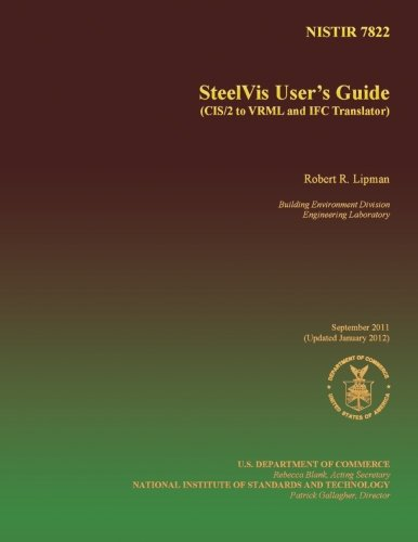 SteelVis User's Guide (CIS/2 to VRML and IFC Translator) por U.S. Department of Commerce
