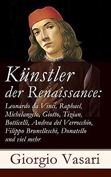 Künstler der Renaissance: Leonardo da Vinci, Raphael, Michelangelo, Giotto, Tizian, Botticelli, Andrea del Verrocchio, Filippo Brunelleschi, Donatello und viel mehr