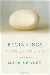 Beginnings: Reflections on the Bible's Intriguing Firsts by Meir Shalev (2011-03-01)