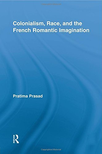 Colonialism, Race, and the French Romantic Imagination (Routledge Studies in Romanticism) Reprint edition by Prasad, Pratima (2014) Paperback