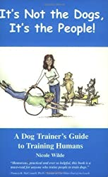 It's Not the Dogs, It's the People! A Dog Trainer's Guide to Training Humans by Nicole Wilde (2003-03-05)
