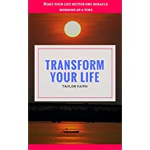 Transform your life: Make your life better one miracle morning at a time (English Edition)