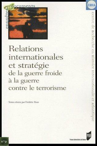 Relations internationales et stratégie de la guerre froide à la guerre contre le terrorisme de Frédéric Bozo (22 août 2005) Broché