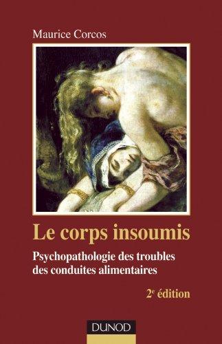 Le corps insoumis - 2e edition - Psychopathologie des troubles des conduites alimentaires