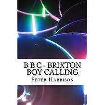B B C - Brixton Boy Calling: Rock Music Agent / Author / Producer