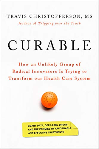 Curable: How an Unlikely Group of Radical Innovators Is Trying to Transform Our Health Care System