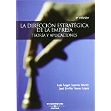 La Dirección Estratégica de la Empresa. Teoría y aplicaciones (Tratados y Manuales de Empresa)
