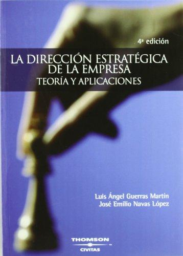 La Dirección Estratégica de la Empresa. Teoría y aplicaciones (Tratados y Manuales de Empresa) por Luis A. Guerras Martín