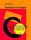 Moderation von Gruppen: Der Praxisleitfaden für die Moderation von Gruppen