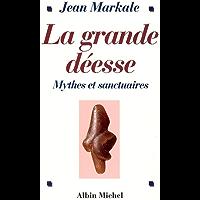 La Grande Déesse : Mythes et sanctuaires. De la Vénus de Lespugue à Notre-Dame de Lourdes