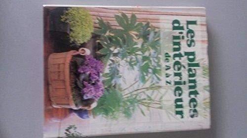 Les plantes d'intérieur de A à Z : Le jardinier d'intérieur