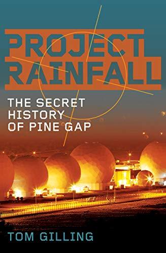 Project RAINFALL: The secret history of Pine Gap (English Edition)