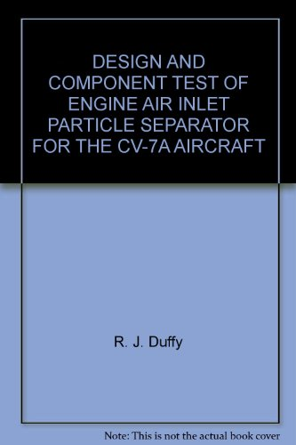 Os Cv Engine (DESIGN AND COMPONENT TEST OF ENGINE AIR INLET PARTICLE SEPARATOR FOR THE CV-7A AIRCRAFT)