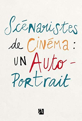 Scénaristes de cinéma : un autoportrait par  Collectif