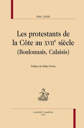 Les protestants de la côte au XVIIe siècle (boulonnais, calaisis)