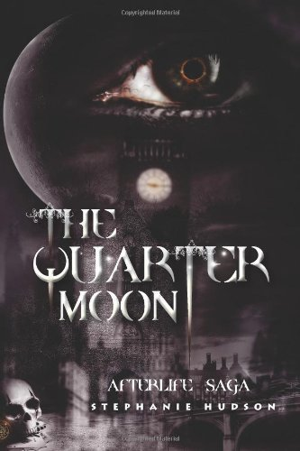 The Quarter Moon: Afterlife Saga: 4 by Hudson, Stephanie (2013) Paperback