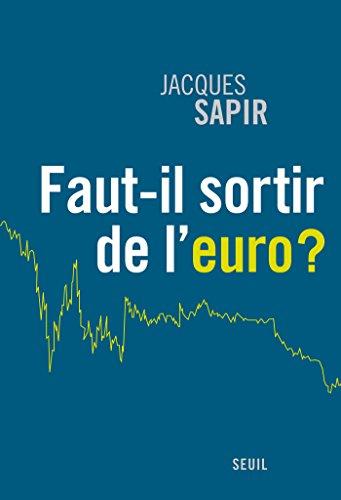Faut-il sortir de l'euro ? (H.C. ESSAIS) par Jacques Sapir