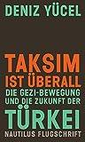 Taksim ist überall: Die Gezi-Bewegung und die Zukunft der Türkei (Nautilus Flugschrift)