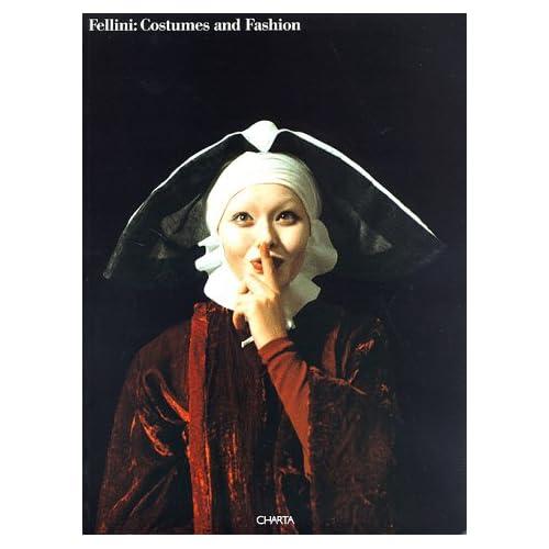 Fellini: Costumes And Fashion. Catalogo Della Mostra (Amsterdam, 1994; Helsinki, 30 Novembre 1994-29 Gennaio 1995). Ediz. Inglese
