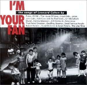 I M Your Fan. The Songs of Leonard Cohen