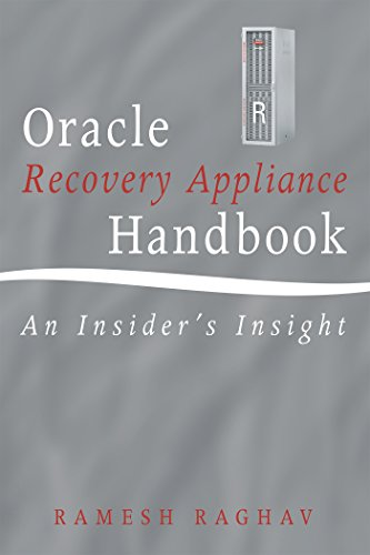 Oracle Recovery Appliance Handbook: An Insiders Insight