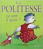 La Politesse - Ca sert à quoi ? de Sophie Bellier,Ginette Hoffmann ( 25 août 2006 ) - 25/08/2006