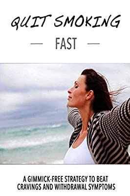 Quit Smoking Fast: A gimmick-free strategy to beat cravings and withdrawal symptoms by Independently published