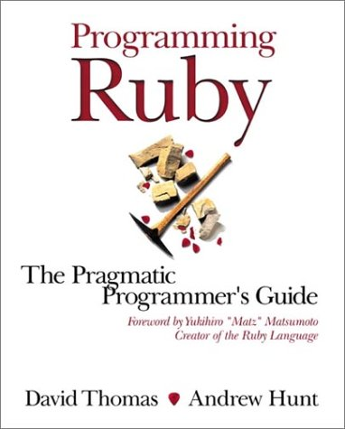 Programming Ruby: The Pragmatic Programmer's Guide (Aw Professional)
