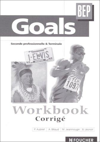 Goals BEP Workbook : 2de professionnelle et Terminale, BEP tertiaires et industriels