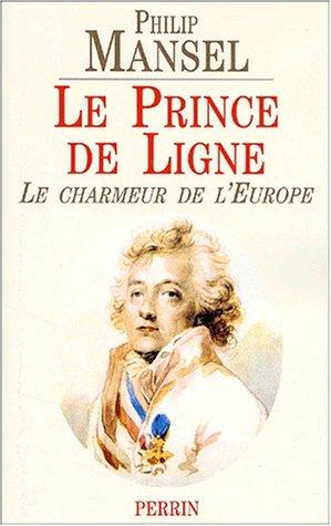 Le Prince de Ligne. Le charmeur de l'Europe par Philip Mansel