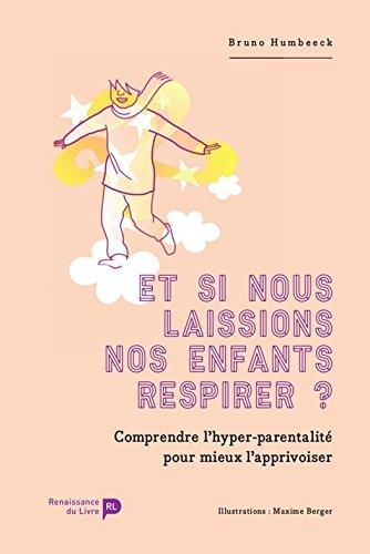 Et si nous laissions nos enfants respirer ?: Comprendre l'hyper-parentalité pour mieux l'apprivoiser par Bruno Humbeeck