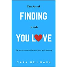 The Art of Finding a Job You Love: An Unconventional Guide to Work with Meaning (English Edition)