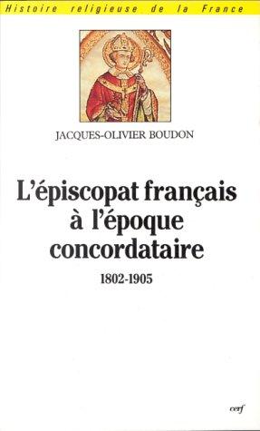 L'Episcopat francais à l'époque concordataire, 1802-1905 : Origines, formation, nomination