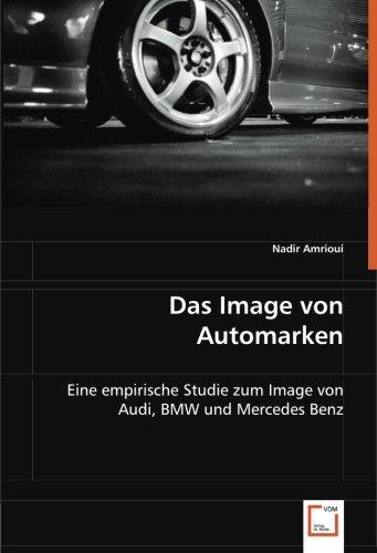 Das Image von Automarken: Eine empirische Studie zum Image von Audi, BMW und Mercedes Benz (Corporate Image)