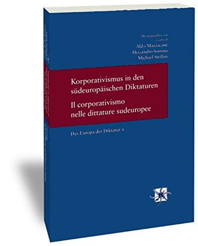 Korporativismus in den südeuropäischen Diktaturen / Il corporativismo nelle dittature sudeuropee. Das Europa der Diktatur Bd. 6