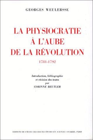 La physiocratie à l'aube de la révolution, 1781-1792 par Georges Weulersse