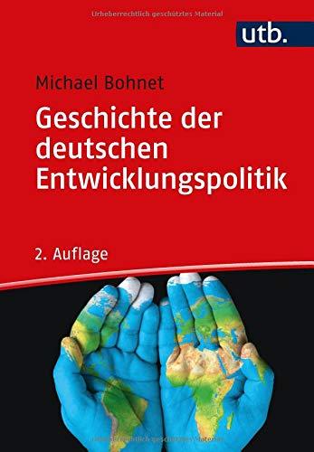 Geschichte der deutschen Entwicklungspolitik: Strategien, Innenansichten, Zeitzeugen, Herausforderungen