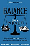 #4: Balance Like a Pirate: Going Beyond Work-Life Balance to Ignite Passion and Thrive as an Educator (A Lead Like a PIRATE Guide)