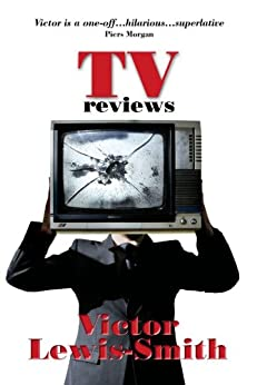 TV Reviews by [Lewis-Smith, Victor]