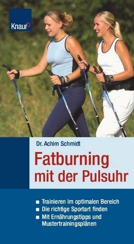 Preisvergleich Produktbild Fatburning mit der Pulsuhr: Trainieren im optimalen Bereich; Die richtige Sportart finden; Mit Ernährungstipps und Mustertrainingsplänen