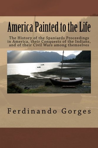 America Painted to the Life:The History of the Spaniards Proceedings in America, their Conquests of the Indians, and of their Civil Wars among themselves
