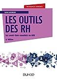 Les outils des RH - 4e éd.: Les savoir-faire essentiels en GRH...
