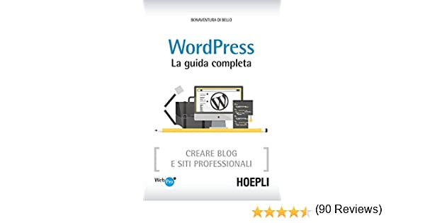 180efa94e6bf La guida completa  Creare Blog e siti professionali eBook  Bonaventura Di  Bello  Amazon.it  Kindle Store