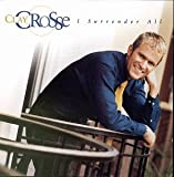 Songtexte von Clay Crosse - I Surrender All: The Clay Crosse Collection, Volume 1