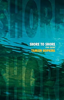 Shore to Shore: River Stories by [Hopkins, Tamsin]