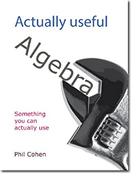 Actually useful algebra (Actually useful books) by [Cohen, Phil]