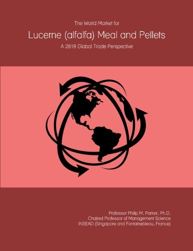 The World Market for Lucerne (alfalfa) Meal and Pellets: A 2018 Global Trade Perspective