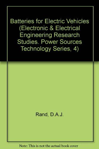 Batteries for Electric Vehicles (Electronic & Electrical Engineering Research Studies. Power Sources Technology Series, 4) -