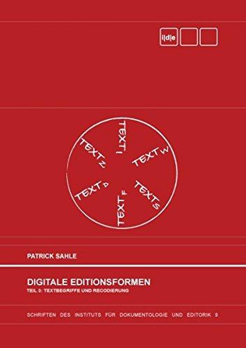 Digitale Editionsformen - Teil 3: Textbegriffe und Recodierung: Zum Umgang mit der Überlieferung unter den Bedingungen des Medienwandels